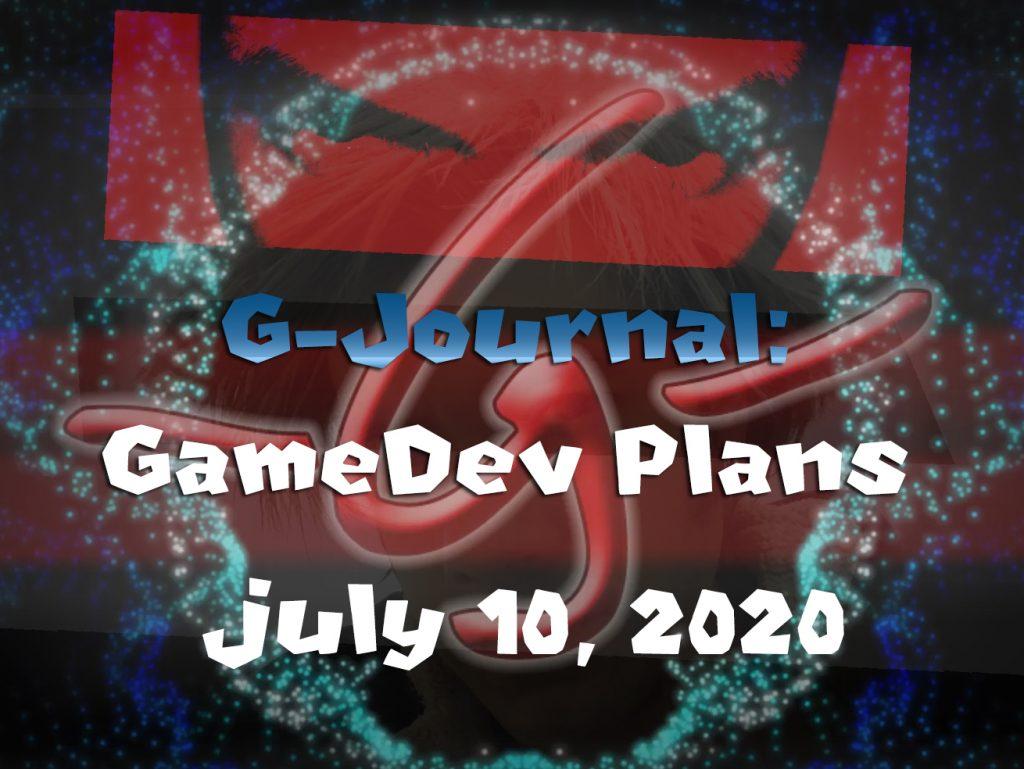 G-Journal: July 2020 – Game Dev Plans!