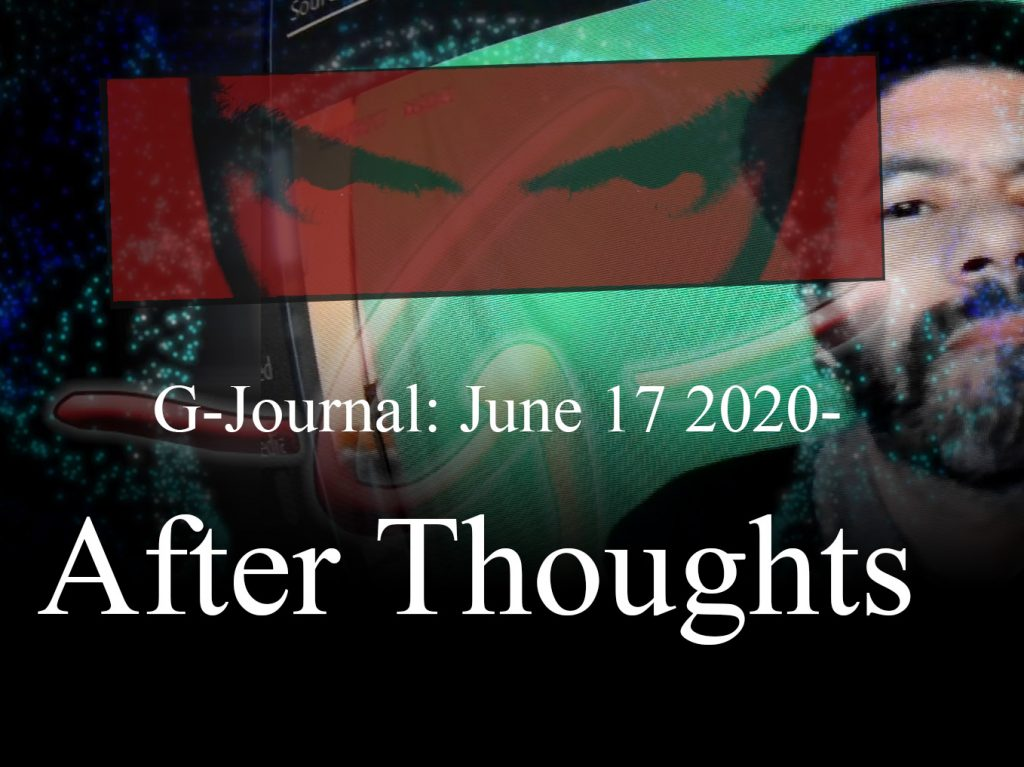 G-Journal: June 17 2020 – After Thoughts